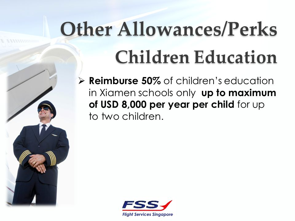 Other Allowances/Perks Other Allowances/Perks Reimburse 50% of childrens education in Xiamen schools only up to maximum of USD 8,000 per year per child for up to two children.