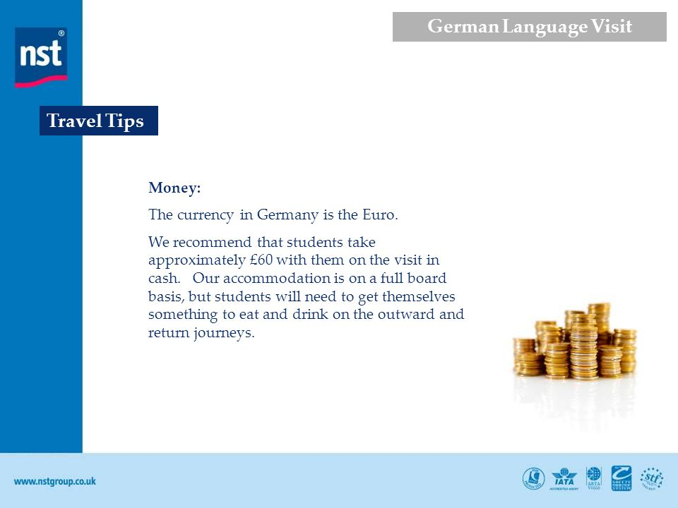 Money: The currency in Germany is the Euro.