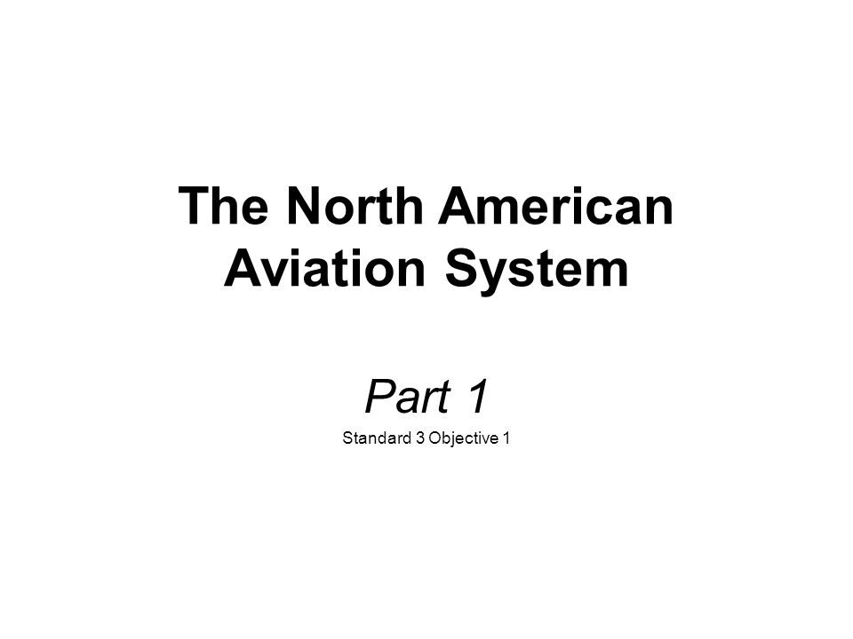 The North American Aviation System Part 1 Standard 3 Objective 1