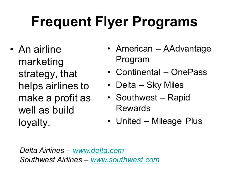 Frequent Flyer Programs An airline marketing strategy, that helps airlines to make a profit as well as build loyalty.