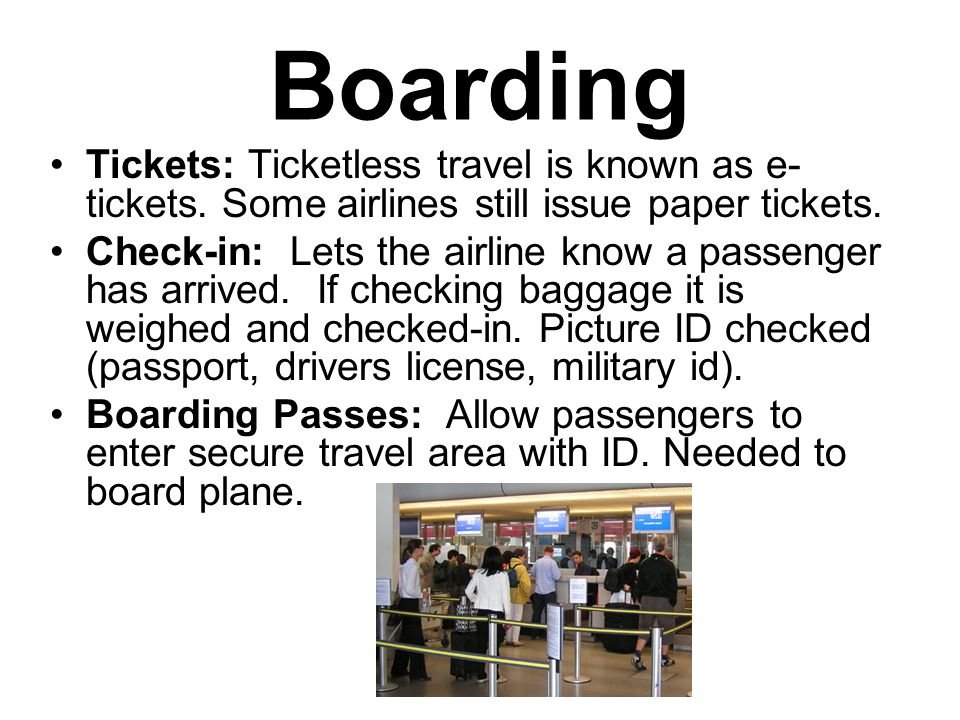 Boarding Tickets: Ticketless travel is known as e- tickets.