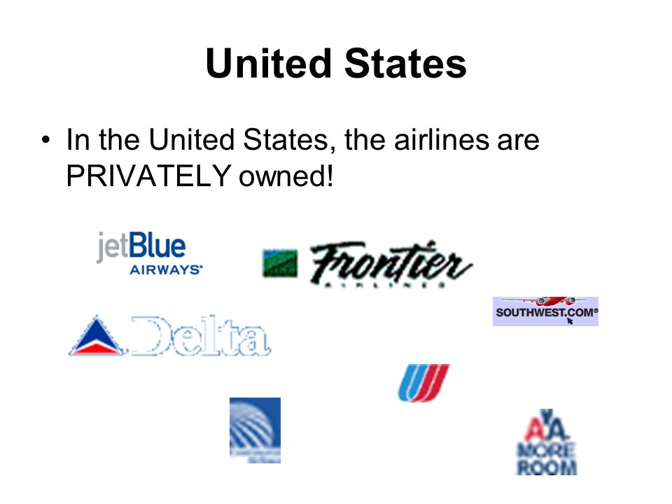 United States In the United States, the airlines are PRIVATELY owned!