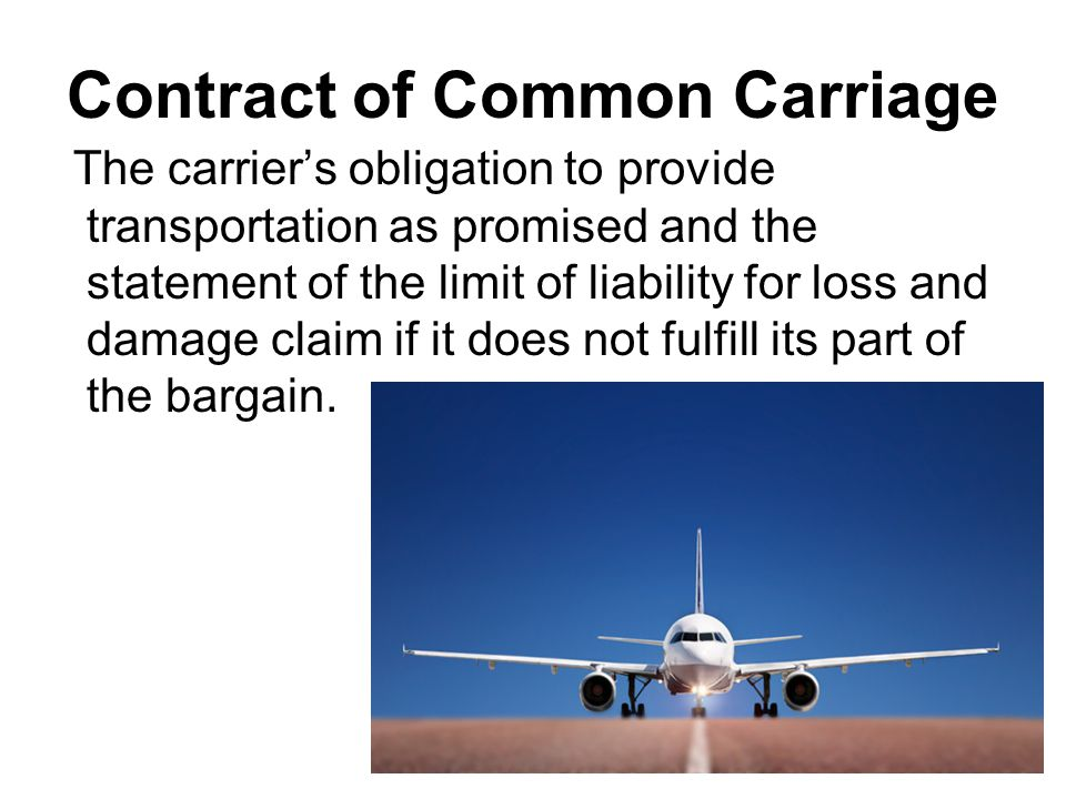 Contract of Common Carriage The carriers obligation to provide transportation as promised and the statement of the limit of liability for loss and damage claim if it does not fulfill its part of the bargain.