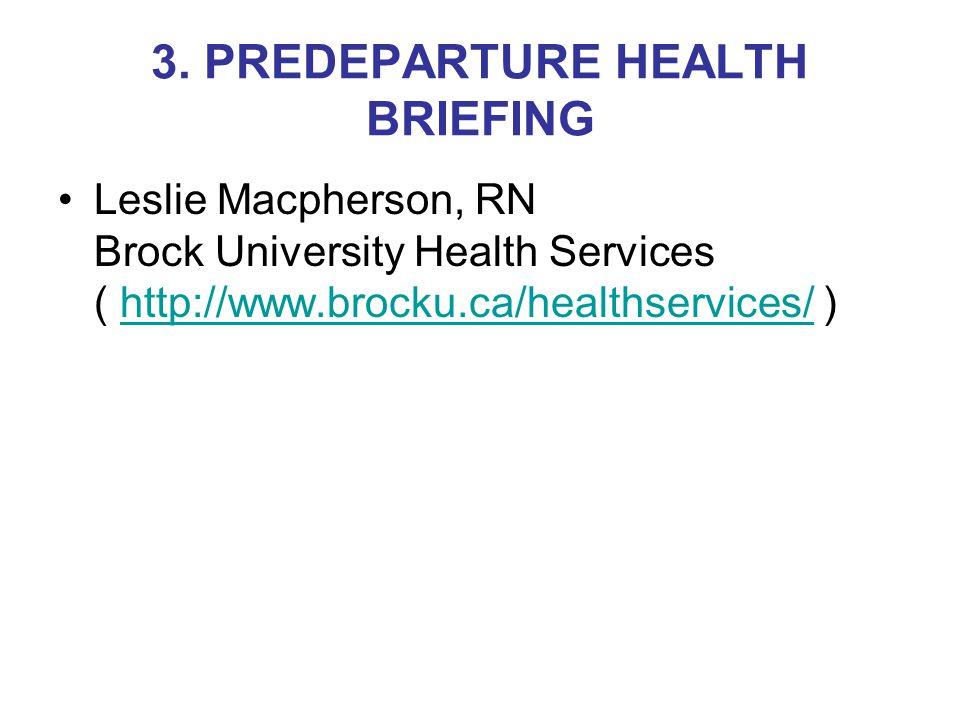 3. PREDEPARTURE HEALTH BRIEFING Leslie Macpherson, RN Brock University Health Services ( http://www.brocku.ca/healthservices/ )http://www.brocku.ca/he