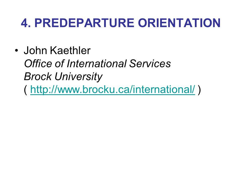 4. PREDEPARTURE ORIENTATION John Kaethler Office of International Services Brock University ( http://www.brocku.ca/international/ )http://www.brocku.c