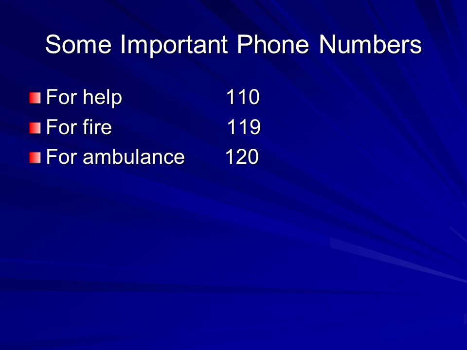 Some Important Phone Numbers For help 110 For fire 119 For ambulance 120