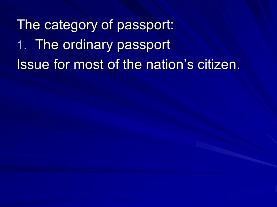 The category of passport: 1. The ordinary passport Issue for most of the nations citizen.