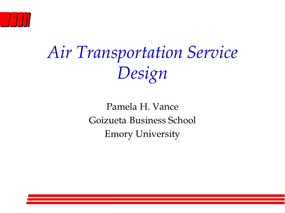 Air Transportation Service Design Pamela H. Vance Goizueta Business School Emory University