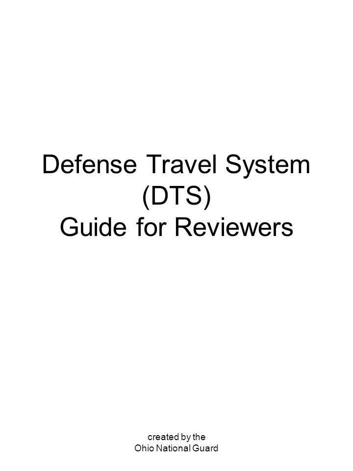 created by the Ohio National Guard Defense Travel System (DTS) Guide for Reviewers