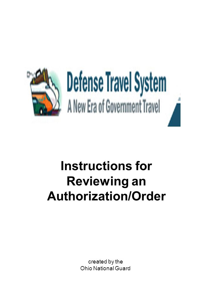 created by the Ohio National Guard Instructions for Reviewing an Authorization/Order
