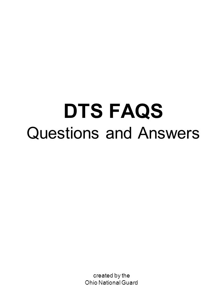 created by the Ohio National Guard DTS FAQS Questions and Answers