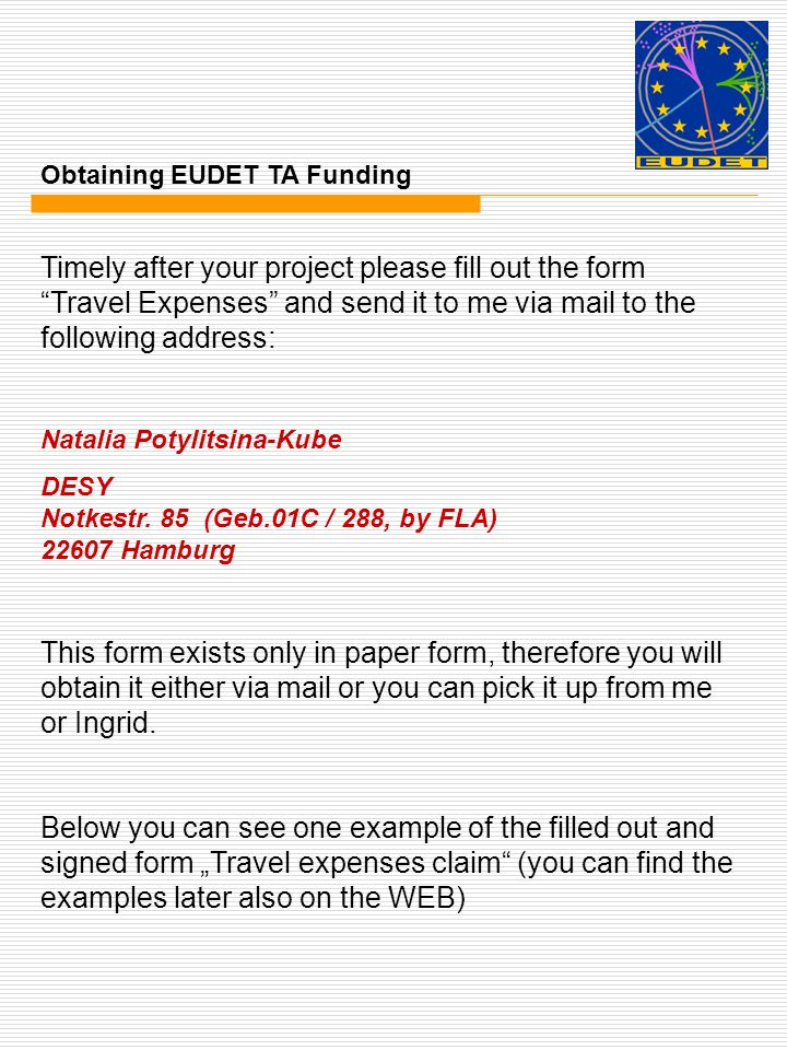 Timely after your project please fill out the form Travel Expenses and send it to me via mail to the following address: Natalia Potylitsina-Kube DESY Notkestr.