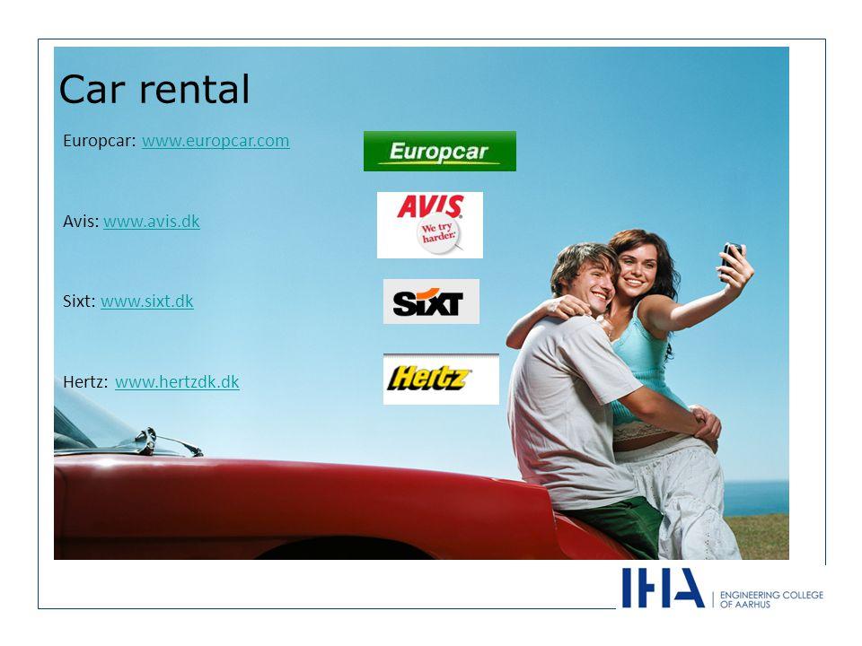Car rental Europcar: www.europcar.comwww.europcar.com Avis: www.avis.dkwww.avis.dk Sixt: www.sixt.dkwww.sixt.dk Hertz: www.hertzdk.dkwww.hertzdk.dk