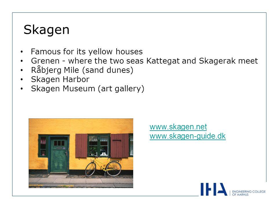 Skagen Famous for its yellow houses Grenen - where the two seas Kattegat and Skagerak meet Råbjerg Mile (sand dunes) Skagen Harbor Skagen Museum (art gallery) www.skagen.net www.skagen-guide.dk