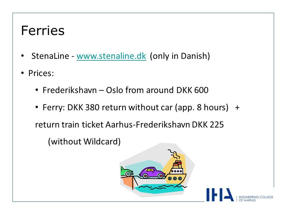 Ferries StenaLine - www.stenaline.dk (only in Danish)www.stenaline.dk Prices: Frederikshavn – Oslo from around DKK 600 Ferry: DKK 380 return without car (app.