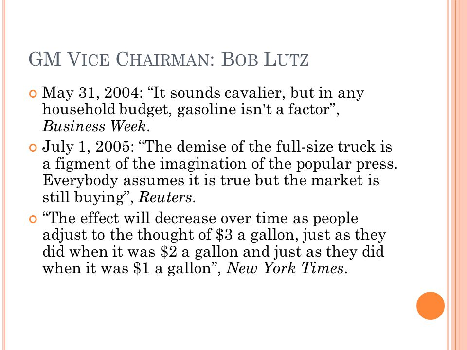 GM V ICE C HAIRMAN : B OB L UTZ May 31, 2004: It sounds cavalier, but in any household budget, gasoline isn't a factor, Business Week. July 1, 2005: T