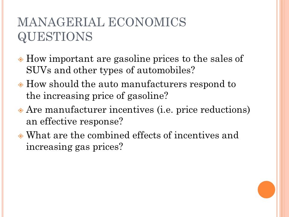 MANAGERIAL ECONOMICS QUESTIONS How important are gasoline prices to the sales of SUVs and other types of automobiles.