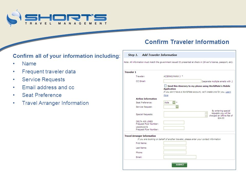 Confirm all of your information including: Name Frequent traveler data Service Requests Email address and cc Seat Preference Travel Arranger Informati