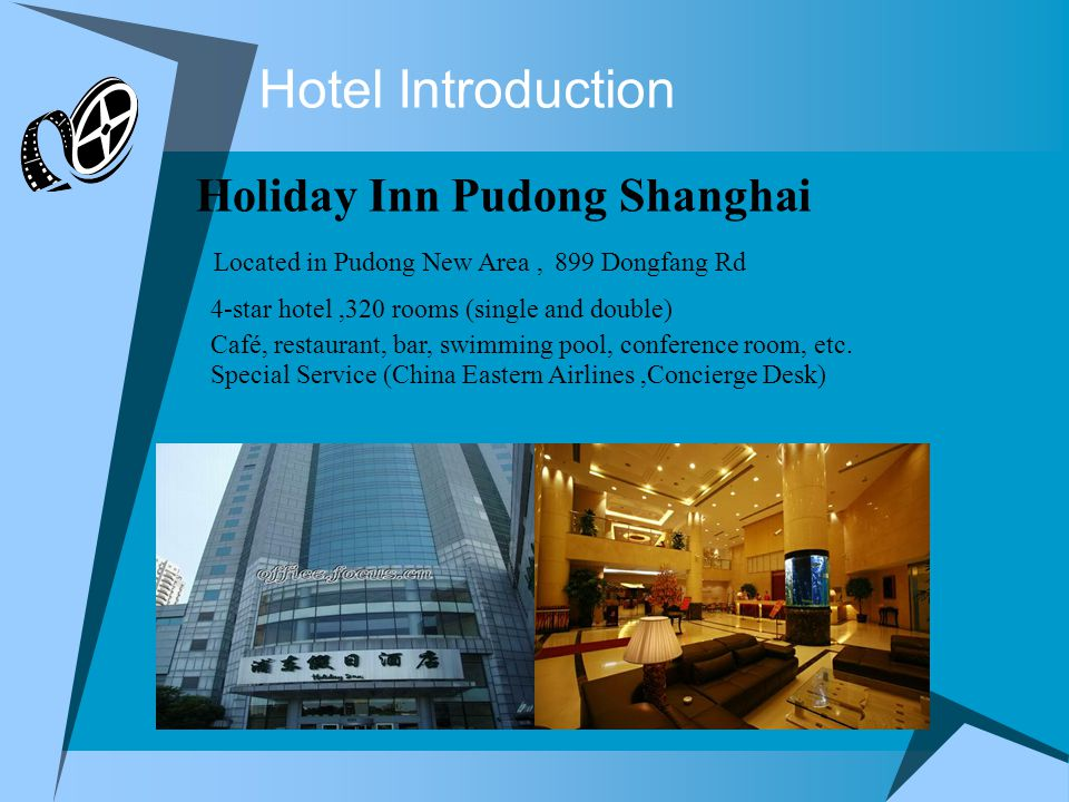Hotel Introduction Holiday Inn Pudong Shanghai Located in Pudong New Area, 899 Dongfang Rd 4-star hotel,320 rooms (single and double) Café, restaurant, bar, swimming pool, conference room, etc.