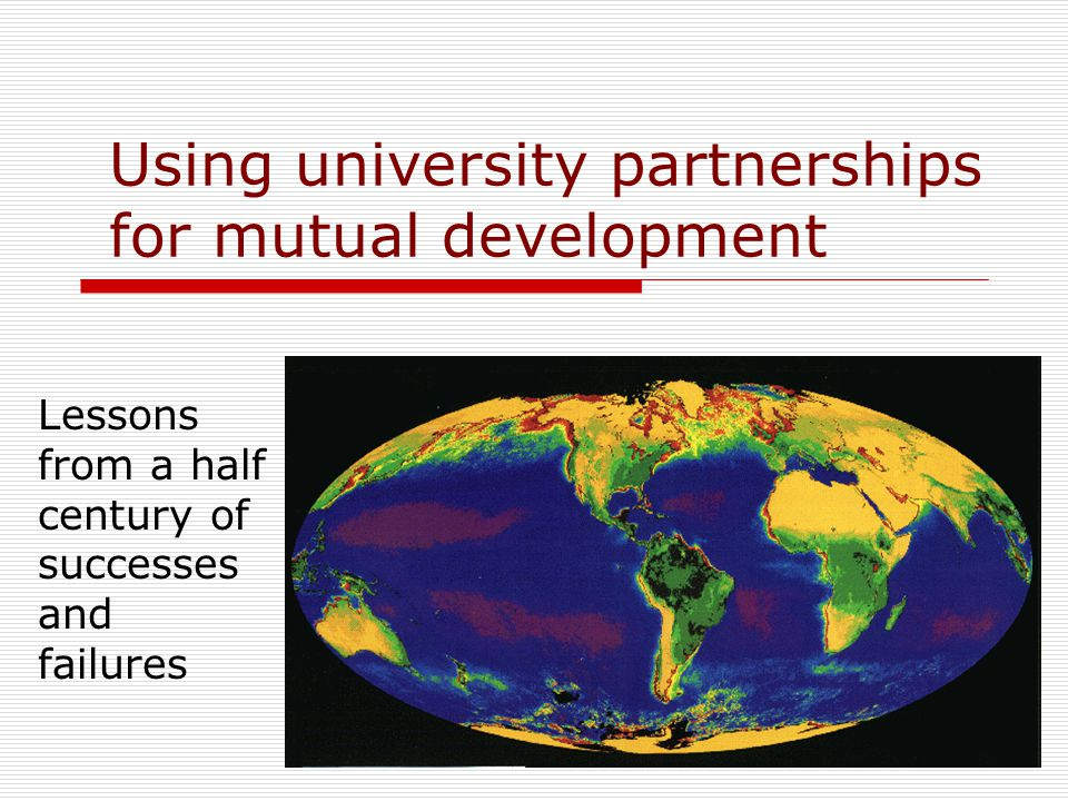 Using university partnerships for mutual development Lessons from a half century of successes and failures