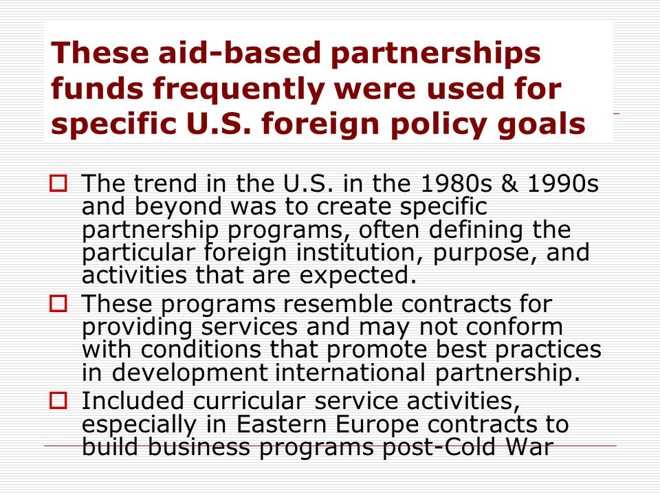 These aid-based partnerships funds frequently were used for specific U.S.