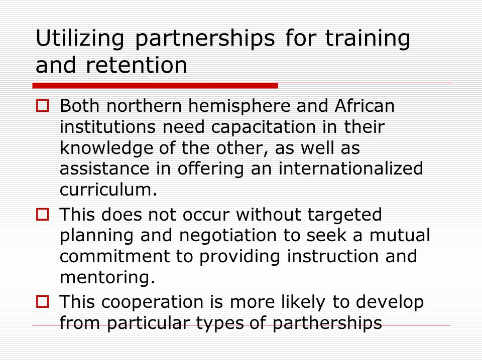Types of Partnerships: 1 Individual researcher partnerships Persons with area studies commitment from the North who keep links with partner individuals and institutions or African scholars returning to update their knowledge.