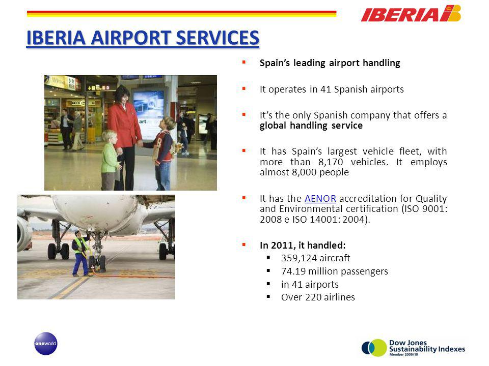 IBERIA AIRPORT SERVICES Spains leading airport handling It operates in 41 Spanish airports Its the only Spanish company that offers a global handling service It has Spains largest vehicle fleet, with more than 8,170 vehicles.