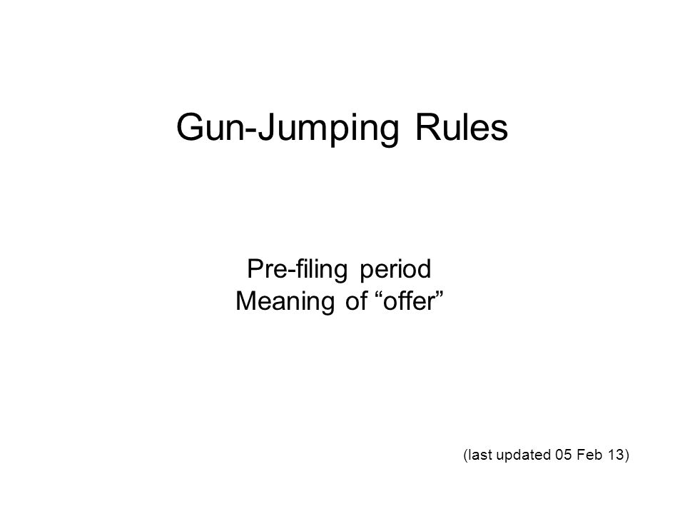 Gun-Jumping Rules Pre-filing period Meaning of offer (last updated 05 Feb 13)