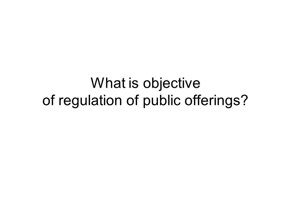 What is objective of regulation of public offerings?