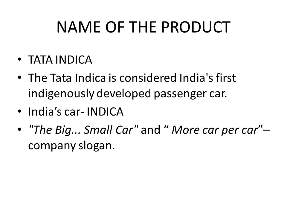 NAME OF THE PRODUCT TATA INDICA The Tata Indica is considered India s first indigenously developed passenger car.
