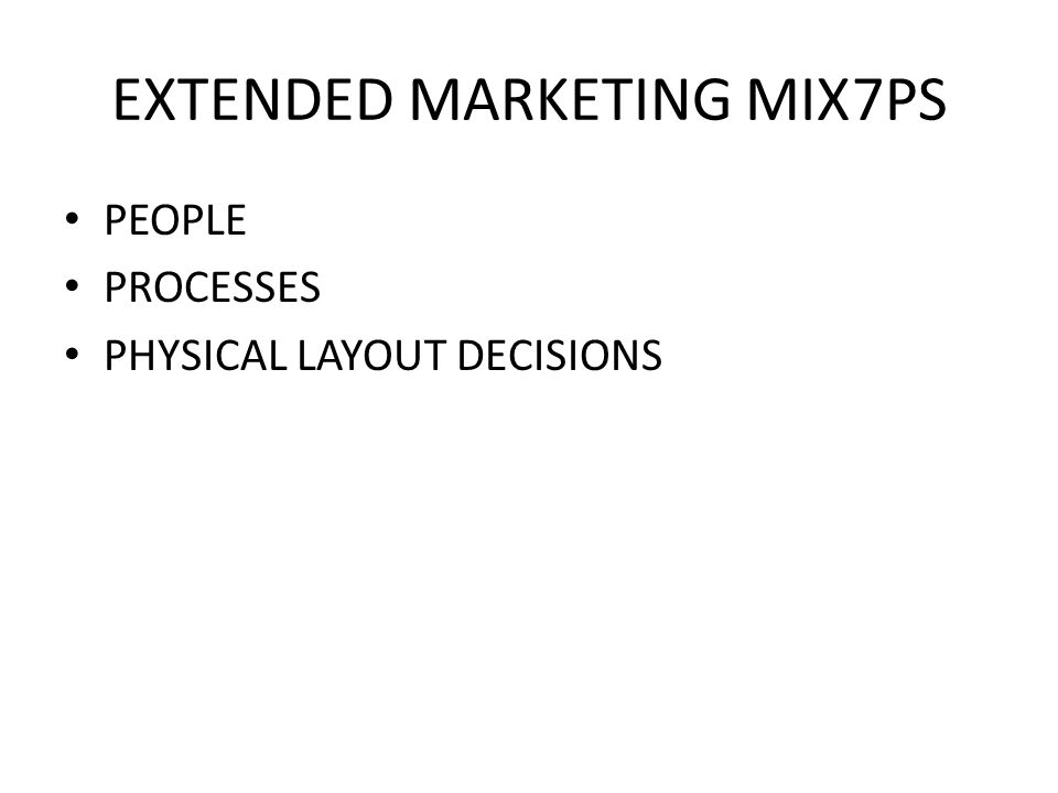 EXTENDED MARKETING MIX7PS PEOPLE PROCESSES PHYSICAL LAYOUT DECISIONS