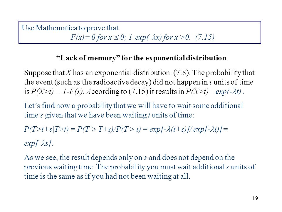 19 Use Mathematica to prove that F(x)= 0 for x 0; 1-exp(- x) for x >0. (7.15) Lack of memory for the exponential distribution Suppose that X has an ex