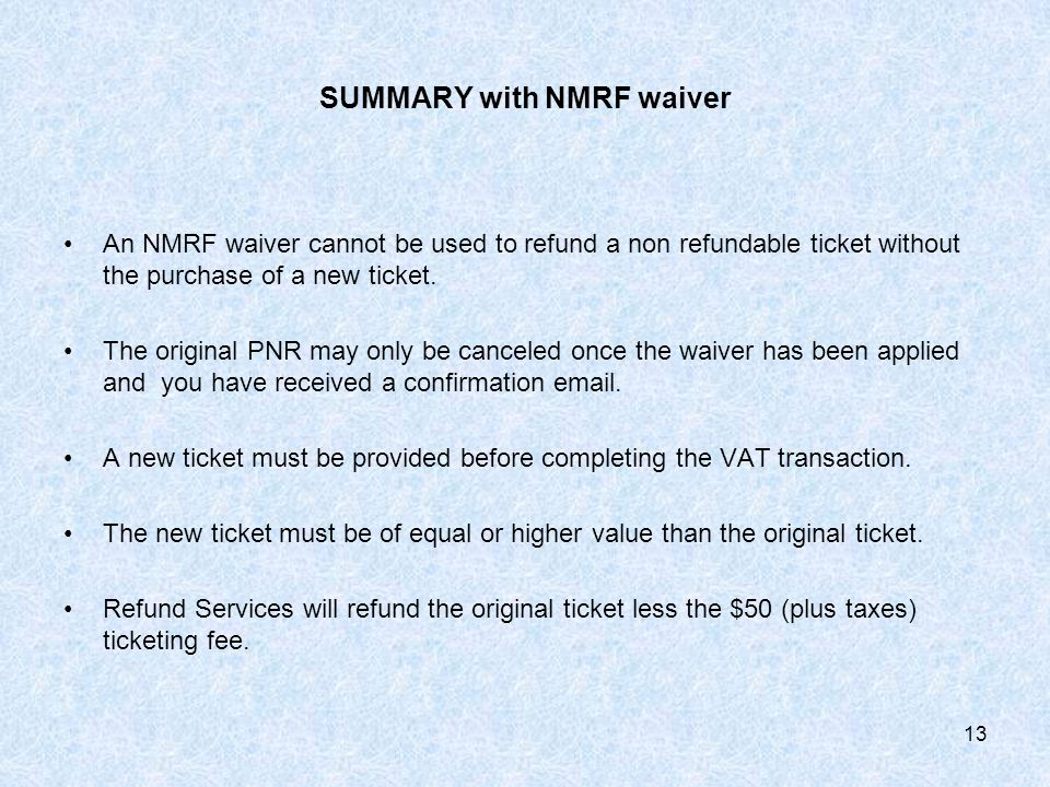 SUMMARY with NMRF waiver An NMRF waiver cannot be used to refund a non refundable ticket without the purchase of a new ticket.