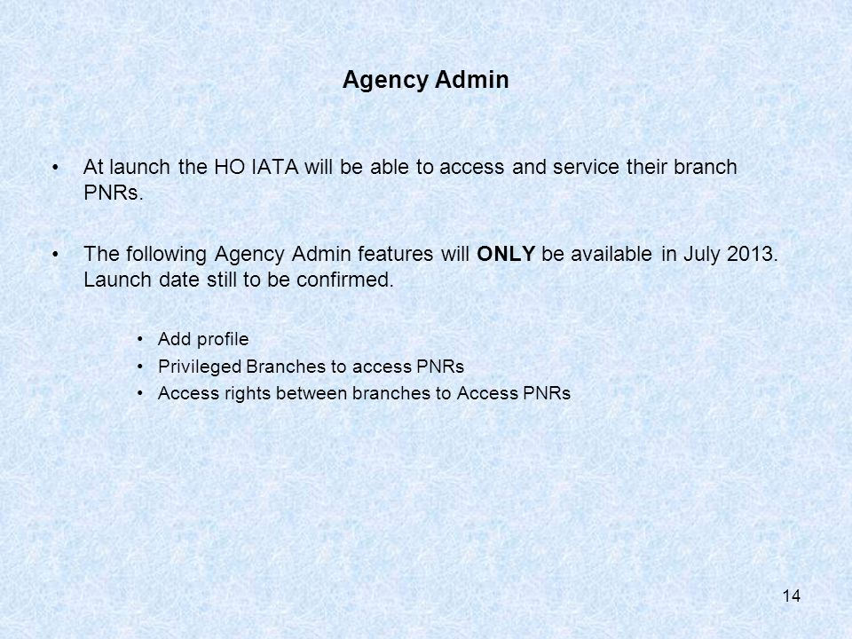 Agency Admin At launch the HO IATA will be able to access and service their branch PNRs.