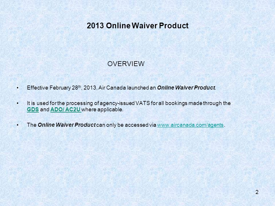 2013 Online Waiver Product OVERVIEW Effective February 28 th, 2013, Air Canada launched an Online Waiver Product.