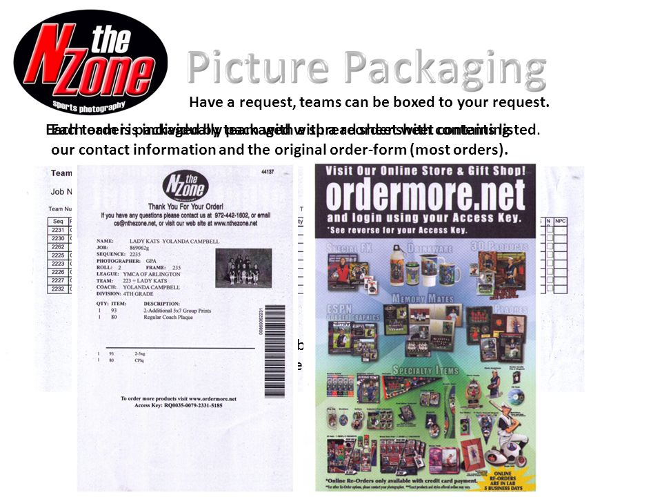 N the Zone offers 3 delivery options Ship to home- each order is mailed directly to each childs home (additional charges apply) Mail to coach- each team is shipped to the coach N the Zone staff passes out on game day