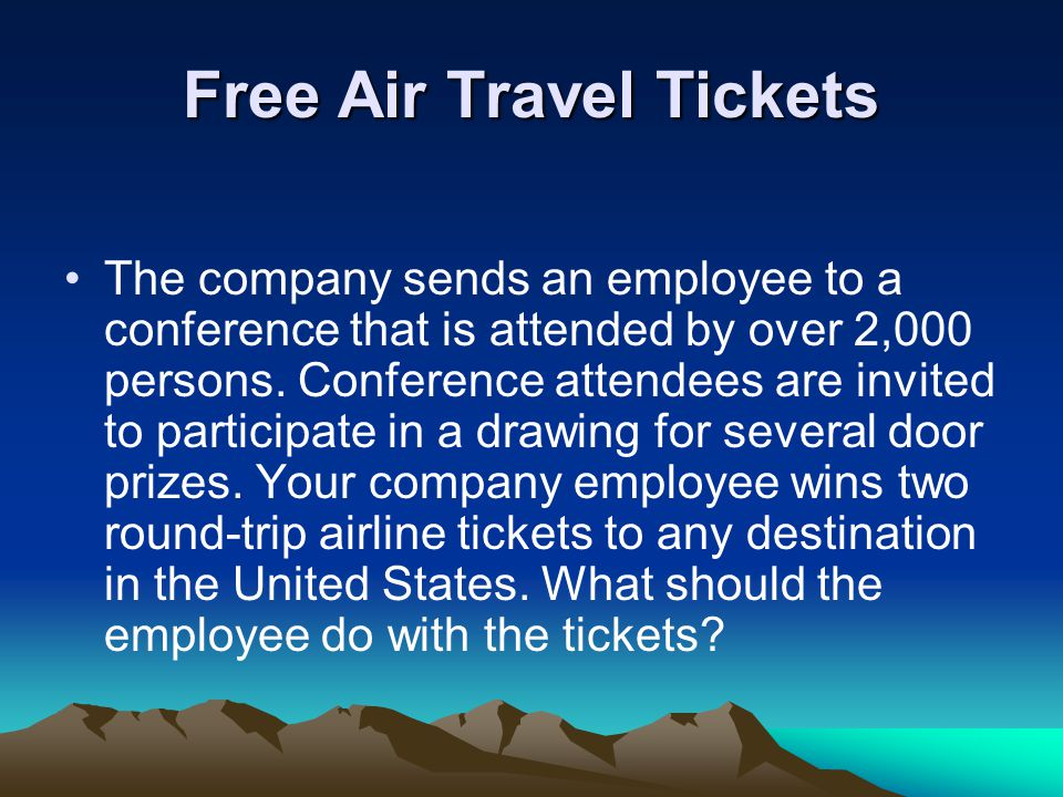 Free Air Travel Tickets The company sends an employee to a conference that is attended by over 2,000 persons. Conference attendees are invited to part