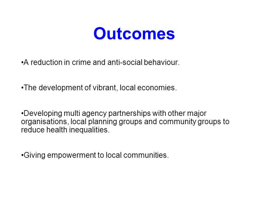 Outcomes A reduction in crime and anti-social behaviour.