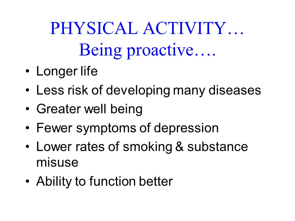 PHYSICAL ACTIVITY… Being proactive….