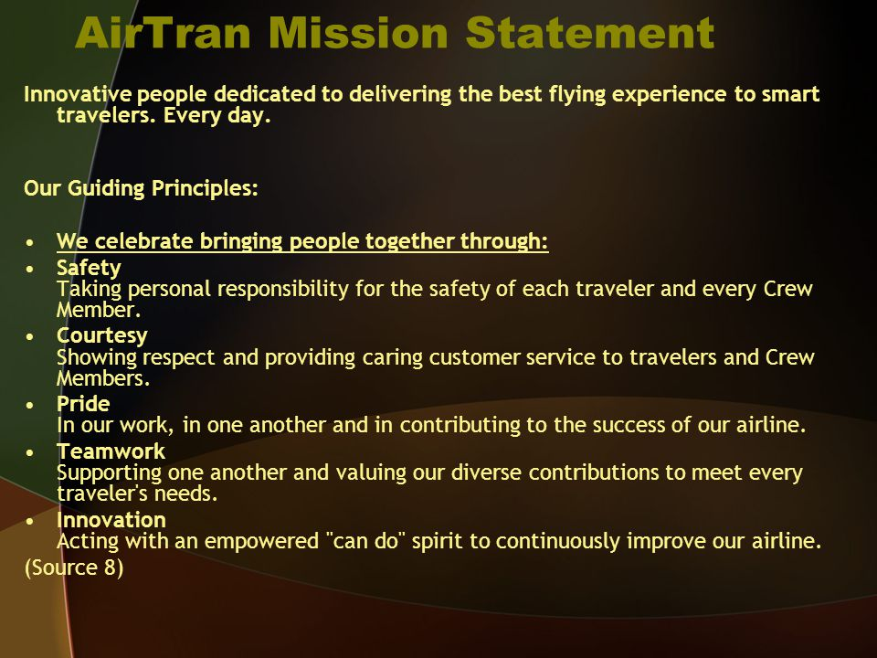 AirTran Mission Statement Innovative people dedicated to delivering the best flying experience to smart travelers. Every day. Our Guiding Principles: