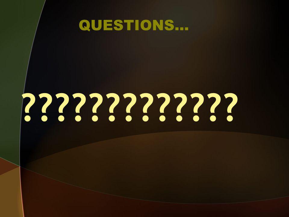 QUESTIONS… ?????????????