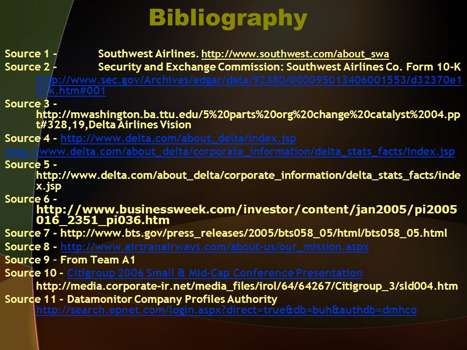 Bibliography Source 1 -Southwest Airlines. http://www.southwest.com/about_swa Source 2 -Security and Exchange Commission: Southwest Airlines Co. Form