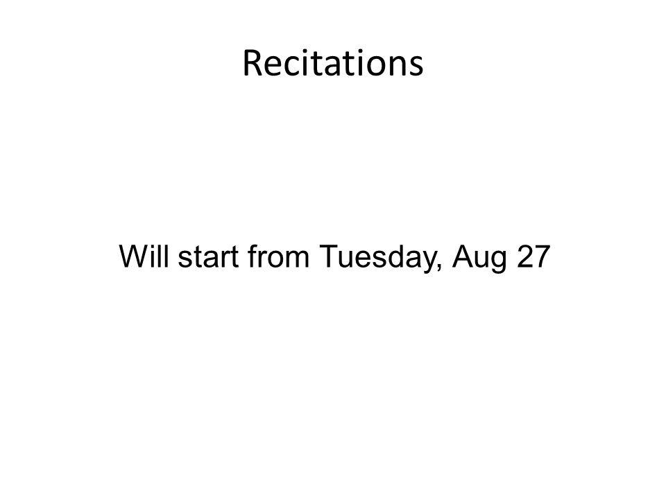 Recitations Will start from Tuesday, Aug 27