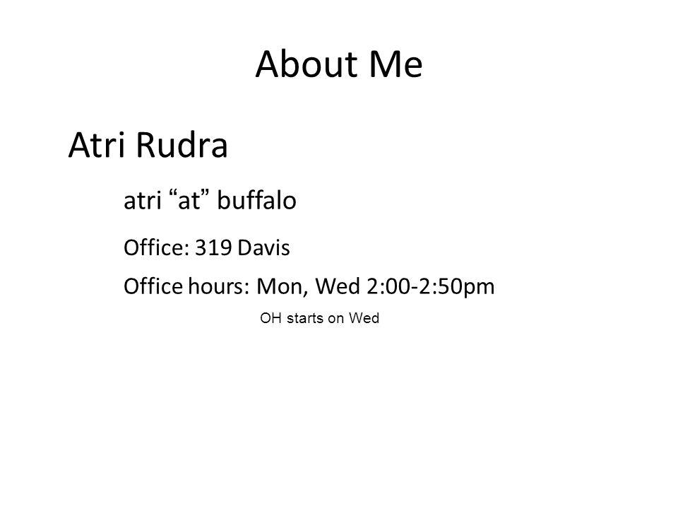 About Me Atri Rudra atri at buffalo Office: 319 Davis Office hours: Mon, Wed 2:00-2:50pm OH starts on Wed