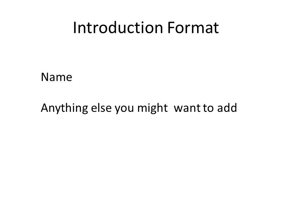 Introduction Format Name Anything else you might want to add