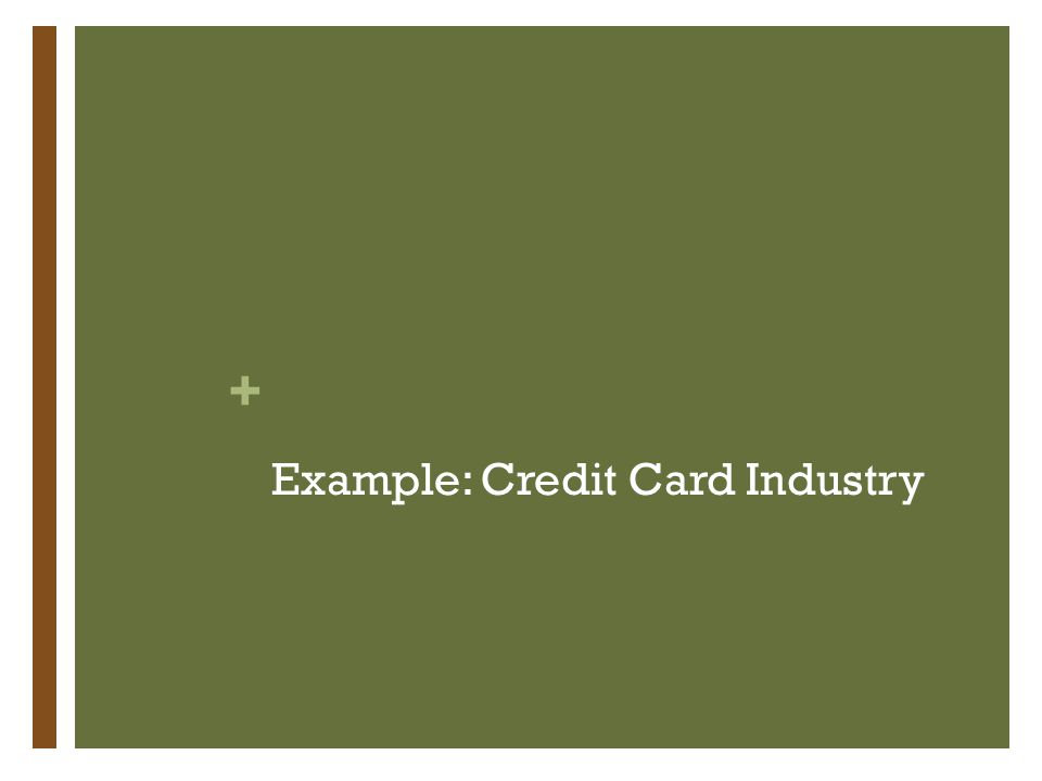 + Example: Credit Card Industry