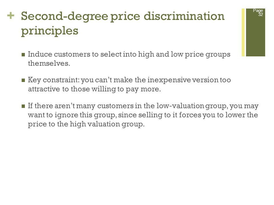 + Second-degree price discrimination principles Page 32 Induce customers to select into high and low price groups themselves.