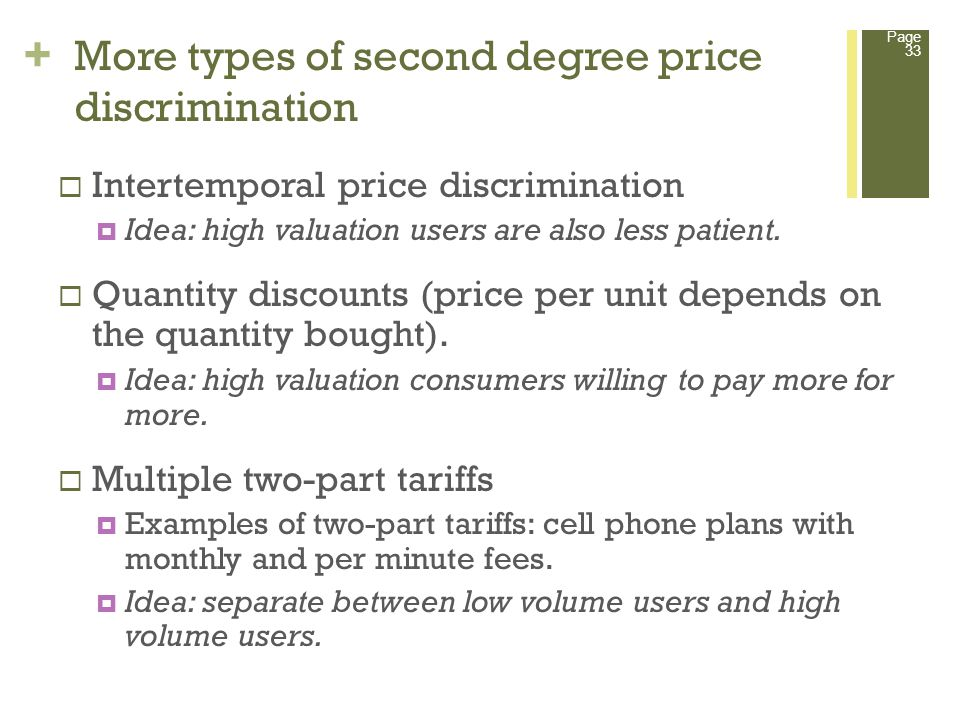 + More types of second degree price discrimination Page 33 Intertemporal price discrimination Idea: high valuation users are also less patient.
