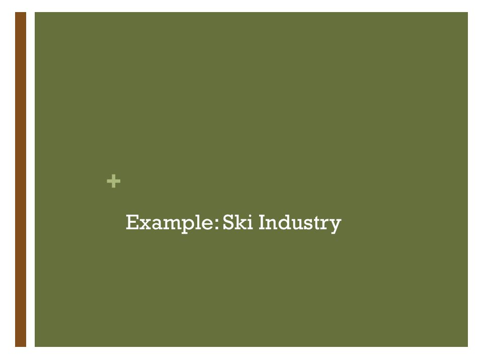 + Example: Ski Industry