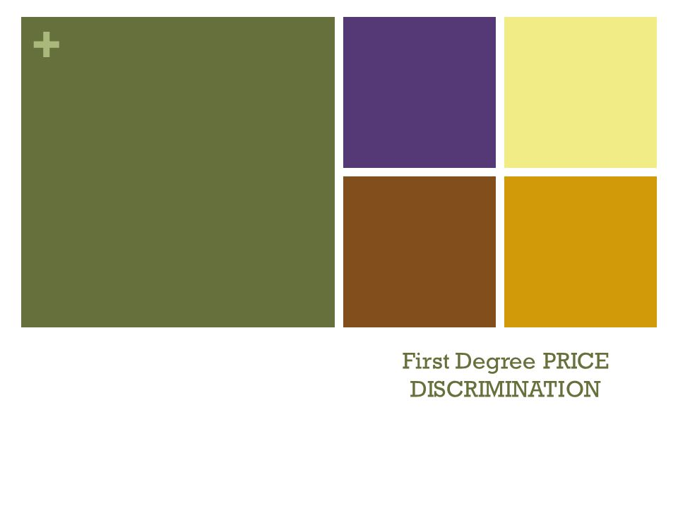 + First Degree PRICE DISCRIMINATION